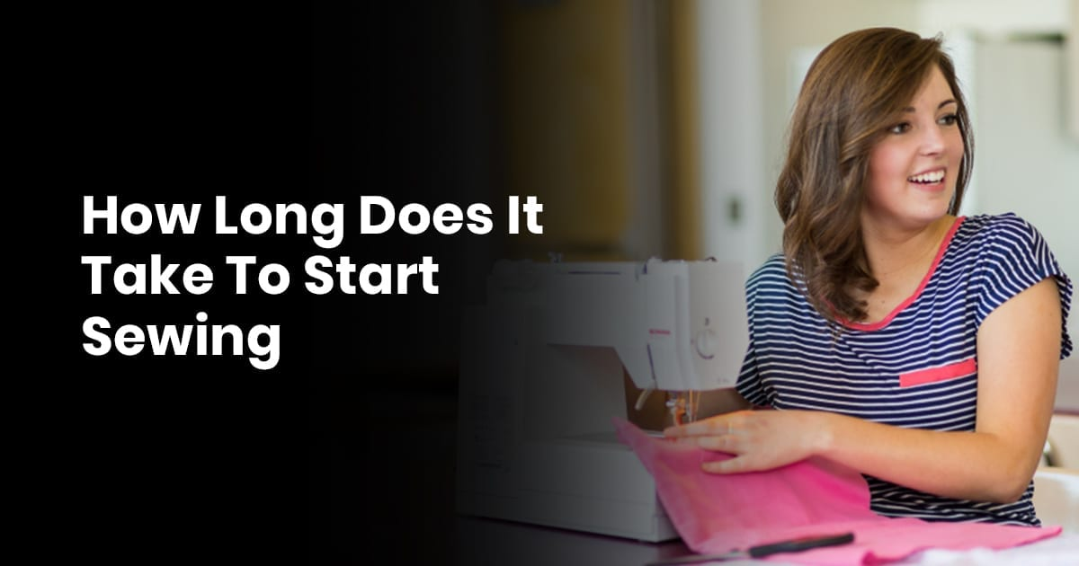 How Long Does It Take To Start Sewing