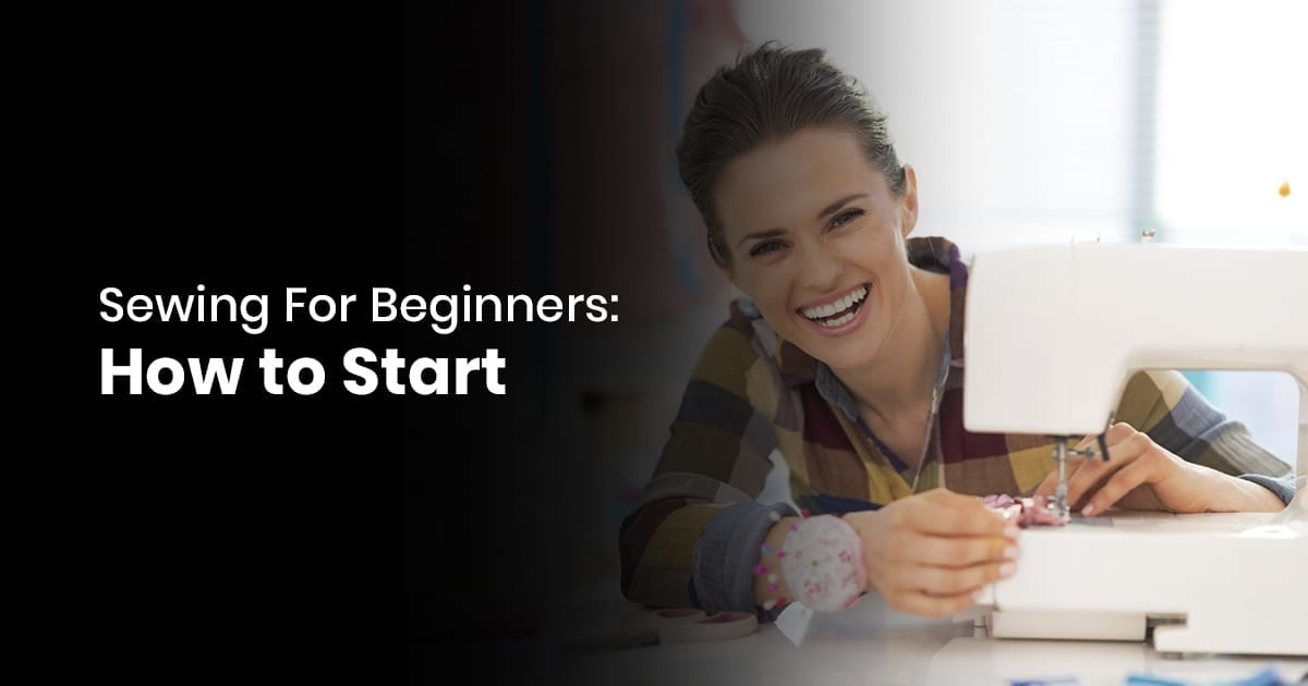 Sewing For Beginners - How to Start