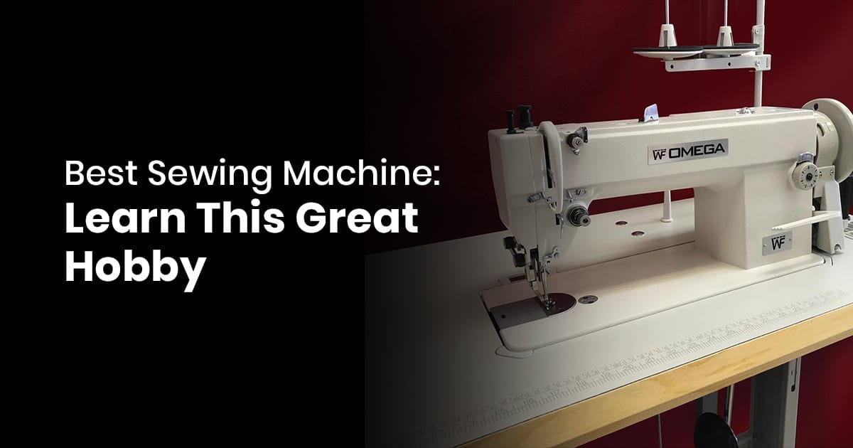 Best Sewing Machine - Learn This Great Hobby